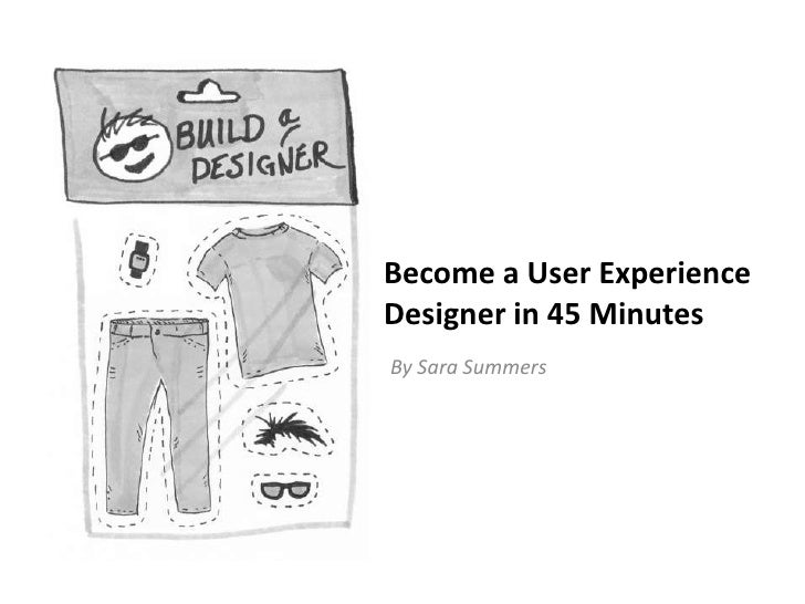 Become a User Experience Designer in 45 Minutes<br />By Sara Summers<br />