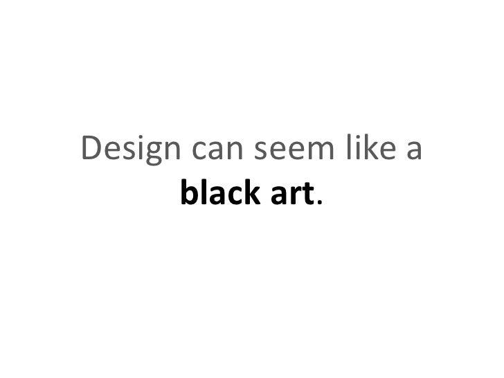 Design can seem like a black art.<br />