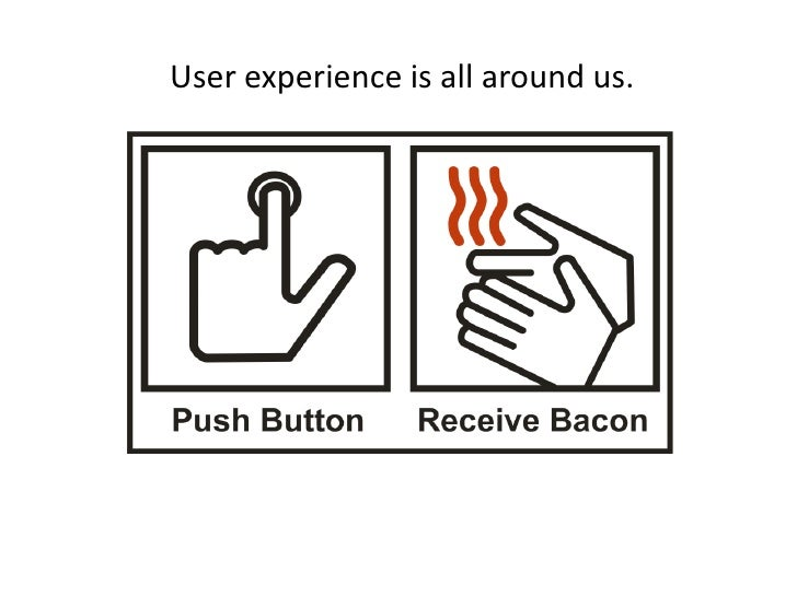 User experience is all around us.<br />