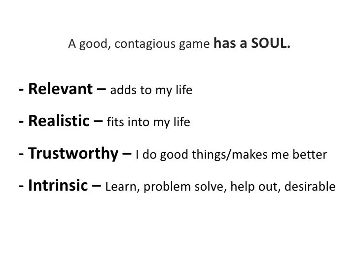 A good, contagious game has:<br />- Points<br />- Badges<br />- Levels<br />- Status <br />Easy enough…<br />