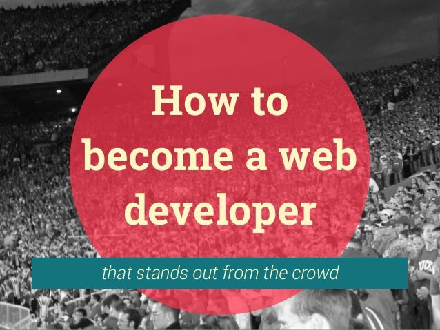 that stands out from the crowd How to become a web developer