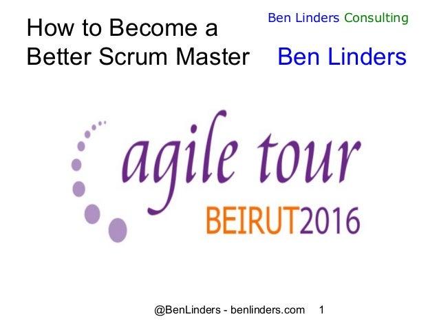 @BenLinders - benlinders.com 1 Ben Linders Consulting How to Become a Better Scrum Master Ben Linders