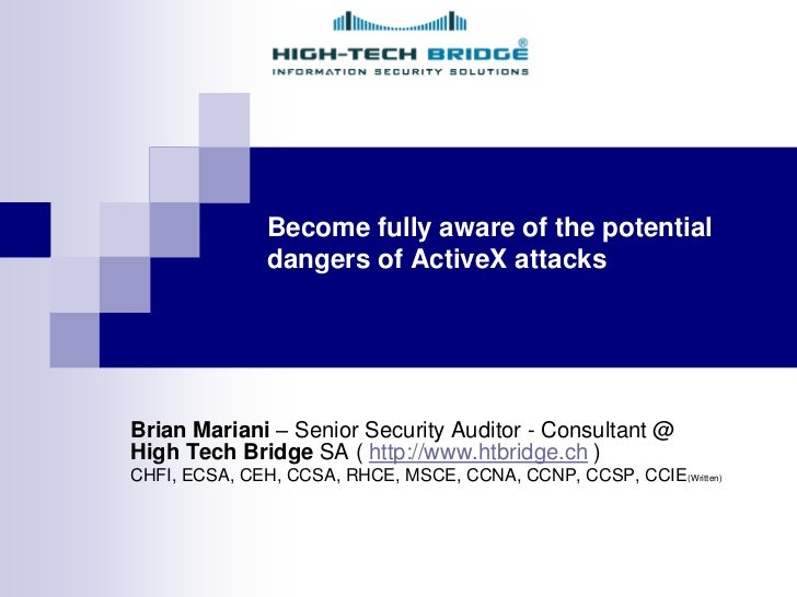 Become fully aware of the potential               dangers of ActiveX attacksBrian Mariani – Senior Security Auditor - Cons...