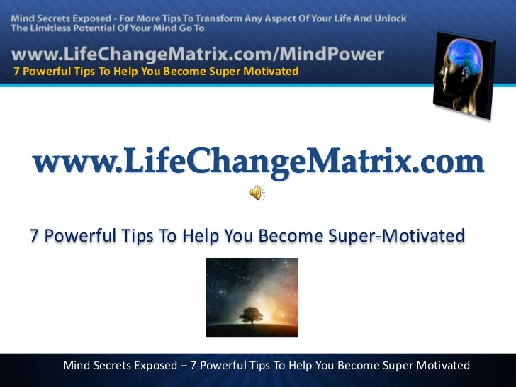 7 Powerful Tips To Help You Become Super Motivated  7 Powerful Tips To Help You Become Super-Motivated        Mind Secrets...