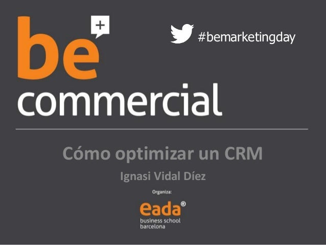 #bemarketingday  Cómo optimizar un CRM  Ignasi Vidal Díez