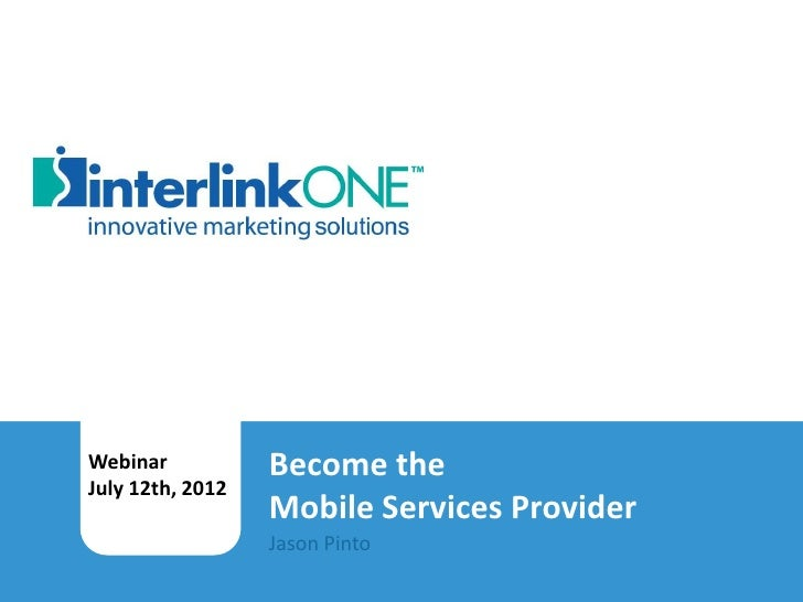 Webinar                     Become the        July 12th, 2012                                    Mobile Services ProviderB...