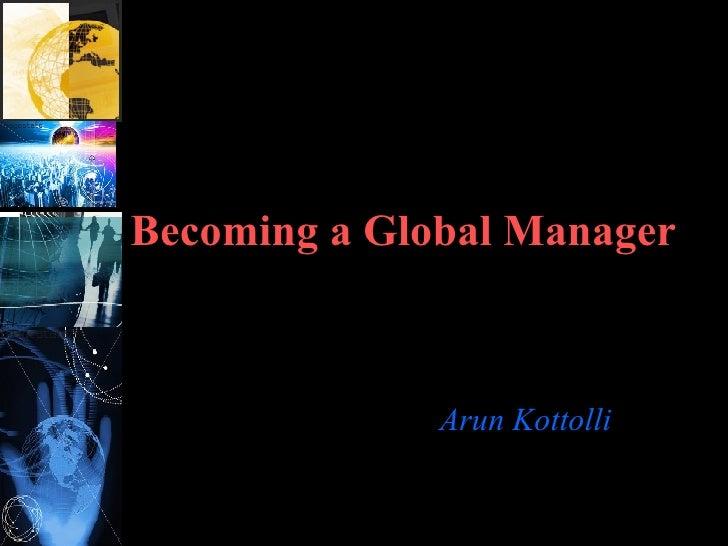 Becoming a Global Manager Arun Kottolli