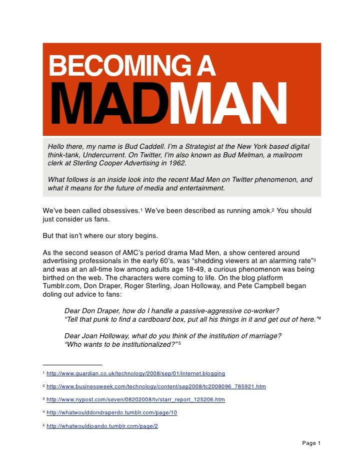 BECOMING A     MADMAN     Hello there, my name is Bud Caddell. I'm a Strategist at the New York based digital     think-ta...
