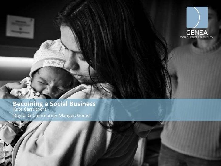 Becoming a Social BusinessKate CarruthersDigital & Community Manger, Genea