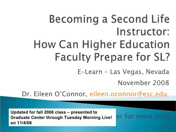 E-Learn – Las Vegas, Nevada November 2008 Dr. Eileen O'Connor,  [email_address]   (see companion paper for more info) Upda...