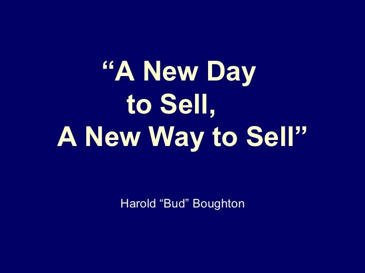 """ A New Day  to Sell,  A New Way to Sell"" Harold ""Bud"" Boughton"