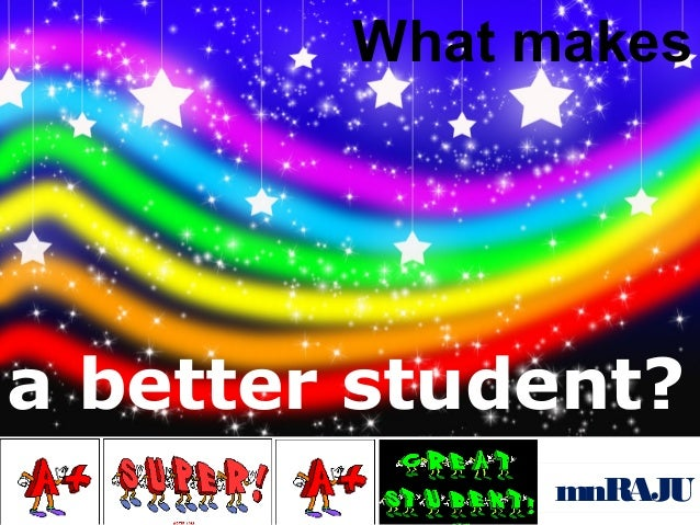 What makes  a better student? mnRAJU