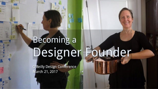 Becoming a Designer Founder O'Reilly Design Conference March 21, 2017