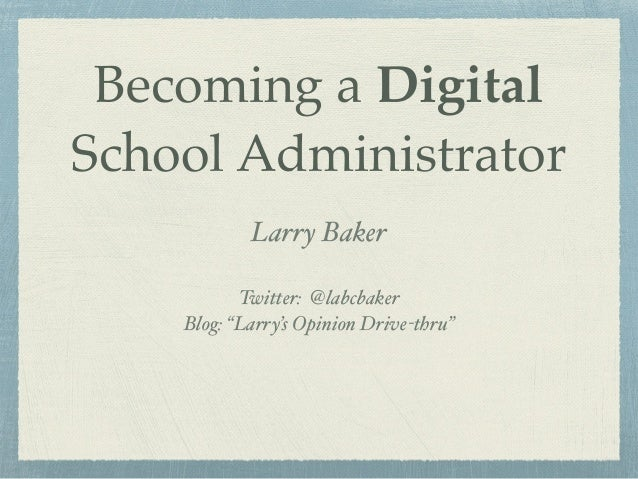 "Becoming a Digital School Administrator Larry Baker! ! Twitter: @labcbaker! Blog: ""Larry's Opinion Drive-thru""!"