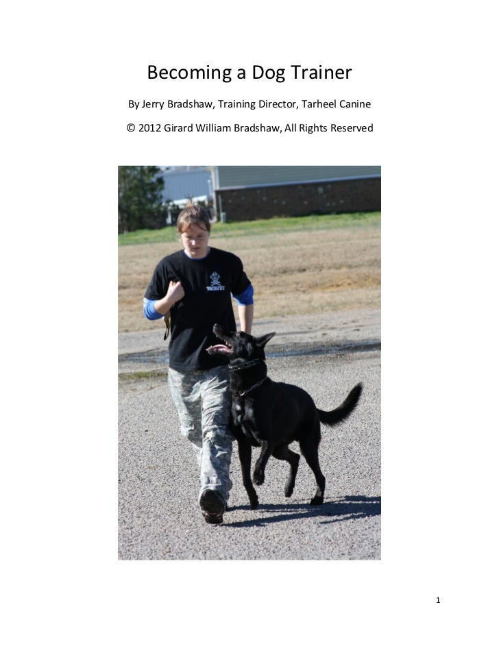 Becoming a Dog TrainerBy Jerry Bradshaw, Training Director, Tarheel Canine© 2012 Girard William Bradshaw, All Rights Reser...