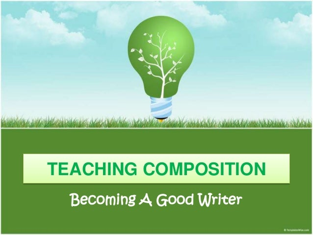 TEACHING COMPOSITION  Becoming A Good Writer