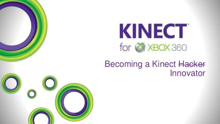 Becoming a Kinect Hacker               Innovator
