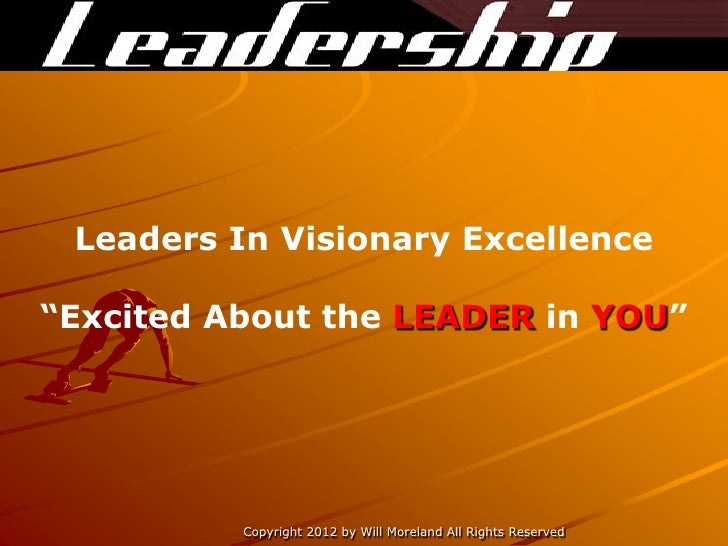 "Leaders In Visionary Excellence""Excited About the LEADER in YOU""          Copyright 2012 by Will Moreland All Rights Reser..."