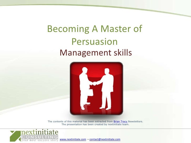 Management skills<br />Becoming A Master of Persuasion<br />