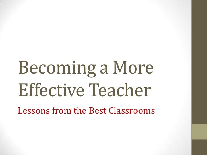 Becoming a MoreEffective TeacherLessons from the Best Classrooms