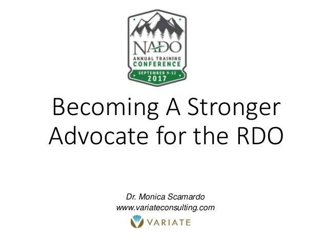 Becoming A Stronger Advocate for the RDO Dr. Monica Scamardo www.variateconsulting.com