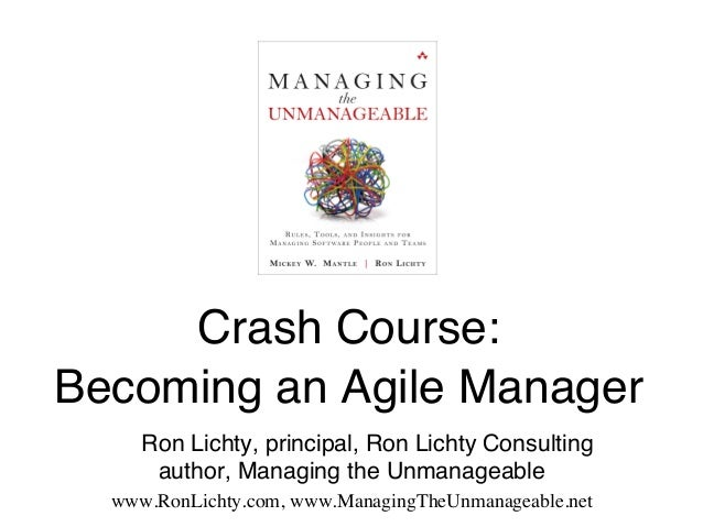 """Crash Course:  ! Becoming an Agile Manager """"  """"  """"Ron Lichty, principal, Ron Lichty Consulting author, Managing the Unma..."""