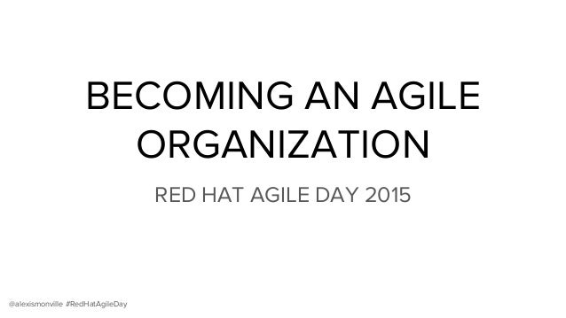 @alexismonville #RedHatAgileDay BECOMING AN AGILE ORGANIZATION RED HAT AGILE DAY 2015