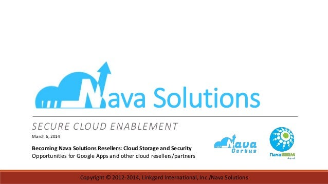 ava Solutions SECURE CLOUD ENABLEMENT March 6, 2014  Becoming Nava Solutions Resellers: Cloud Storage and Security Opportu...