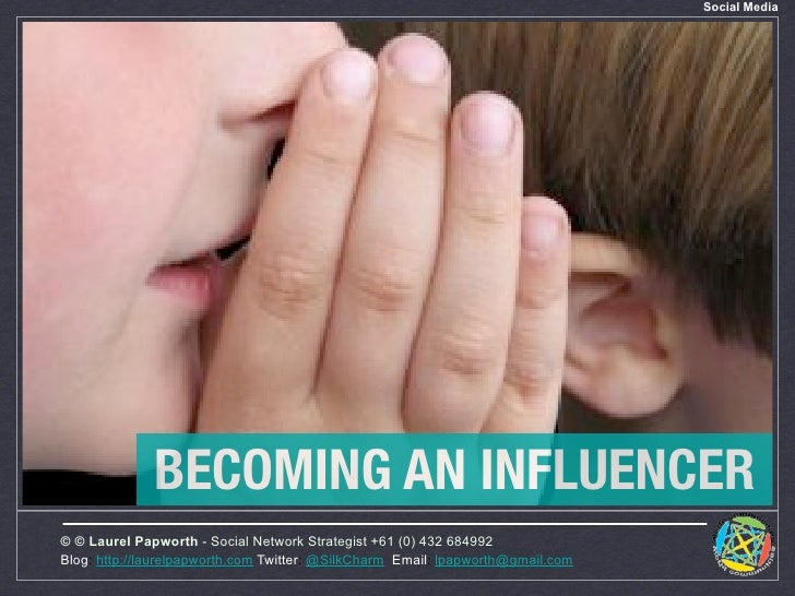 Social Media                   BECOMING AN INFLUENCER © © Laurel Papworth - Social Network Strategist +61 (0) 432 684992 B...