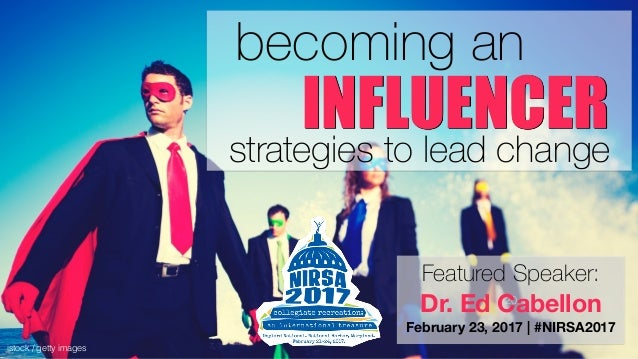 becoming an strategies to lead change istock / getty images INFLUENCER 20 Featured Speaker: Dr. Ed Cabellon February 23, 2...