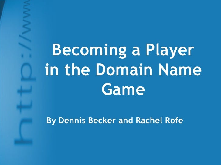 Becoming a Player in the Domain Name Game By Dennis Becker and Rachel Rofe