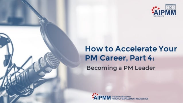 How to Accelerate Your PM Career, Part 4: Becoming a PM Leader