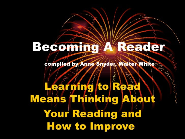 Becoming A Reader   compiled by Anne Snyder, Walter White Learning to Read Means Thinking About Your Reading and How to Im...