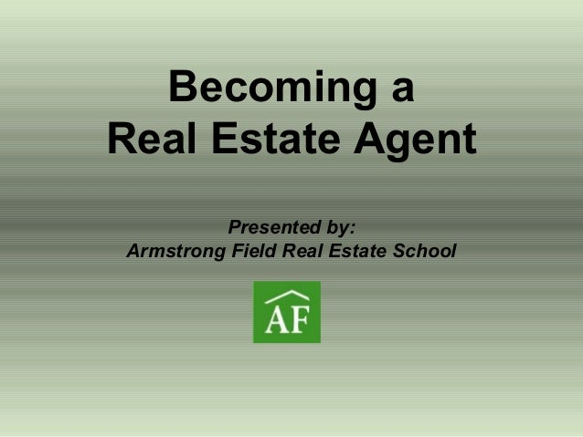 Becoming A Real Estate Agent Presented By: Armstrong Field Real Estate  School ...