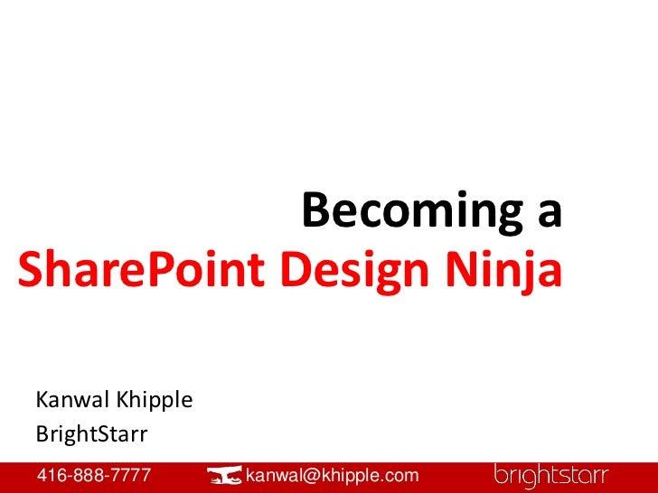Becoming A U003cbr /u003eSharePoint Design Ninjau003cbr /u003eKanwal ...