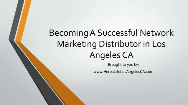 Becoming A Successful NetworkMarketing Distributor in LosAngeles CABrought to you by:www.HerbaLifeLosAngelesCA.com