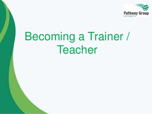 Becoming a Trainer /Teacher