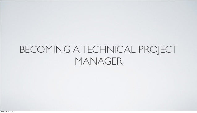 BECOMING ATECHNICAL PROJECT MANAGER Monday, March 31, 14