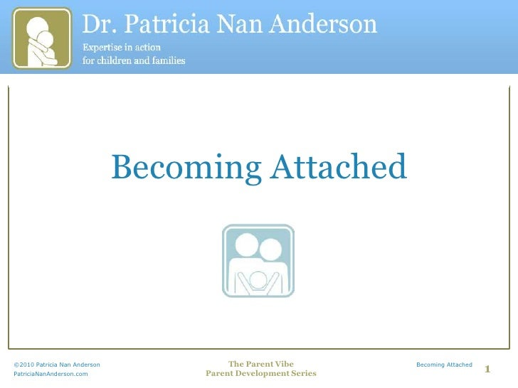 Becoming Attached<br />©2010 Patricia Nan Anderson                                                              The Parent...