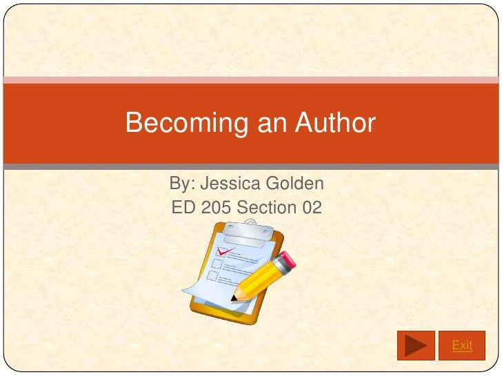 Becoming an Author     By: Jessica Golden    ED 205 Section 02                             Exit
