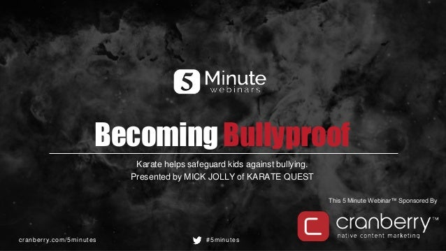 cranberry.com/5minutes #5minutes This 5 Minute Webinar™ Sponsored By Becoming Bullyproof Karate helps safeguard kids again...