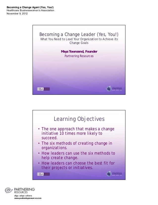 Becoming a Change Agent (Yes, You!)Healthcare Businesswomen's AssociationNovember 9, 2012                              Bec...