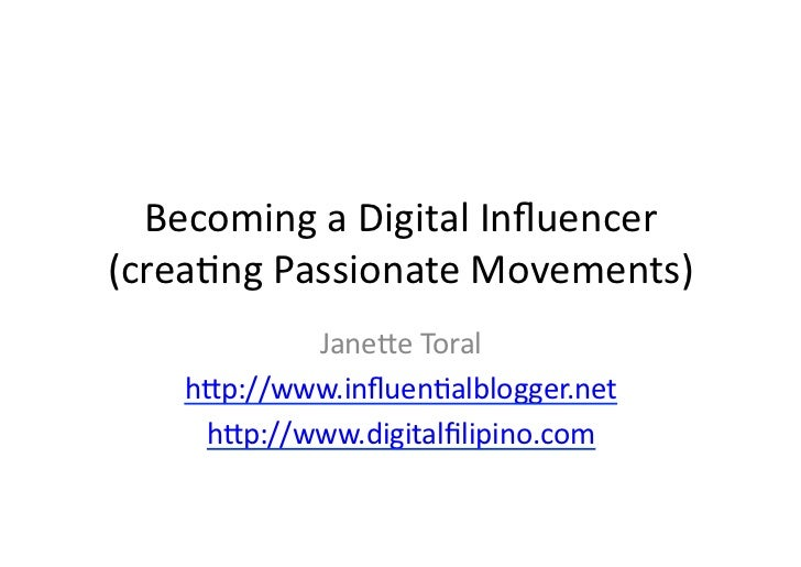 Becoming	  a	  Digital	  Influencer	  	  (crea3ng	  Passionate	  Movements)	                Jane:e	  Toral	        h:p://ww...