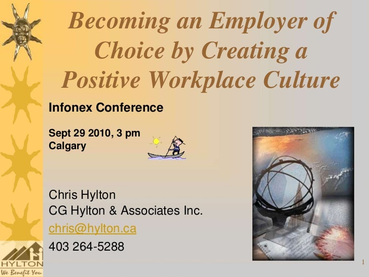 Becoming an Employer of     Choice by Creating a  Positive Workplace CultureInfonex ConferenceSept 29 2010, 3 pmCalgaryChr...