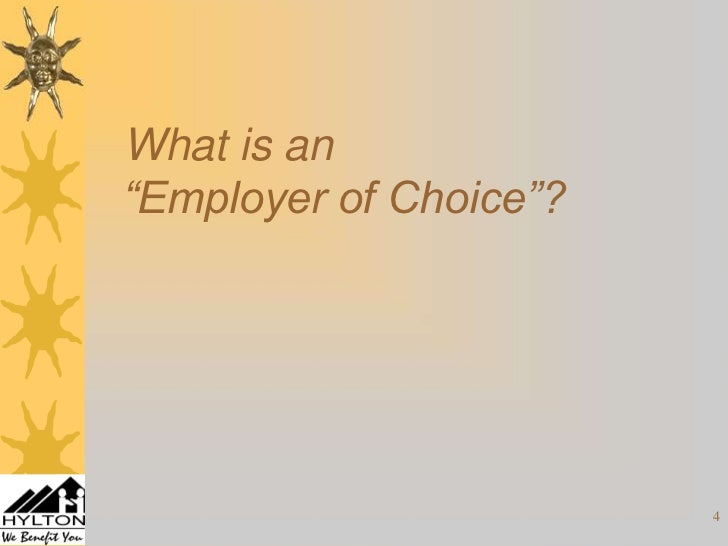 becoming the employer of choice Over the last 15 or 20 years, companies have spent time, money, and effort to  become an employer of choice many companies strive to win.