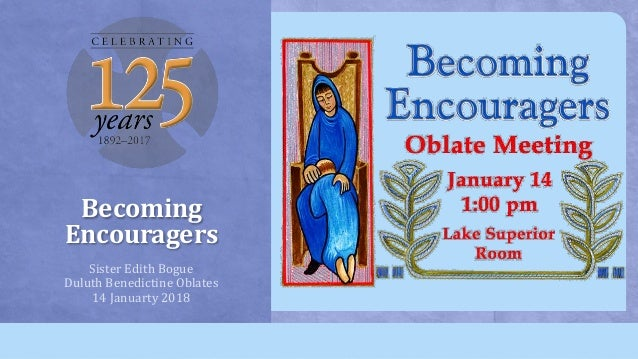 Becoming Encouragers Sister Edith Bogue Duluth Benedictine Oblates 14 Januarty 2018