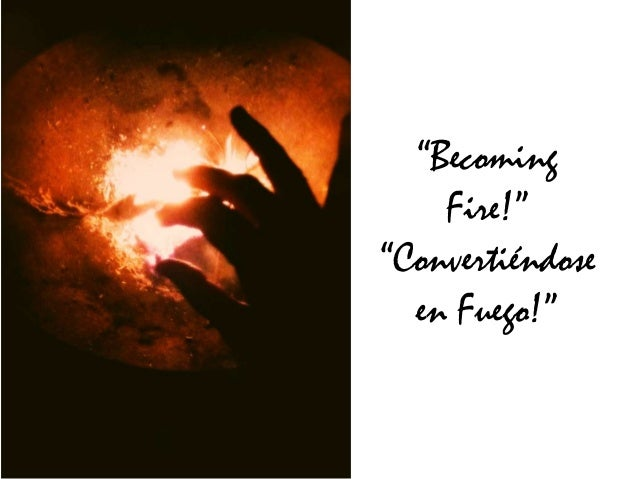 """Becoming Fire!"" ""Convertiéndose en Fuego!"""