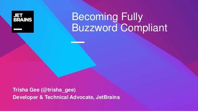 — Trisha Gee (@trisha_gee) Developer & Technical Advocate, JetBrains Becoming Fully Buzzword Compliant