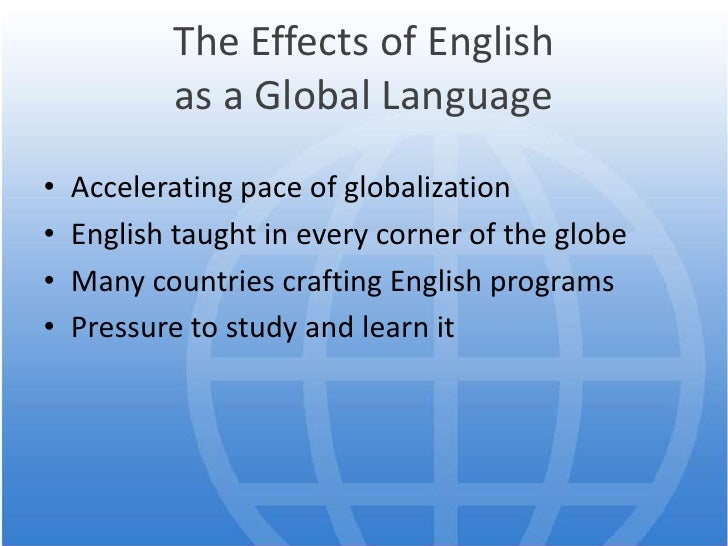 english language as a global language essay English as a global language the key to english globalisation and extension up to the current is basically due to the three eras which english had undergone in the past i personally feel english should not be the official language, mostle because i feel america does not need an official language.