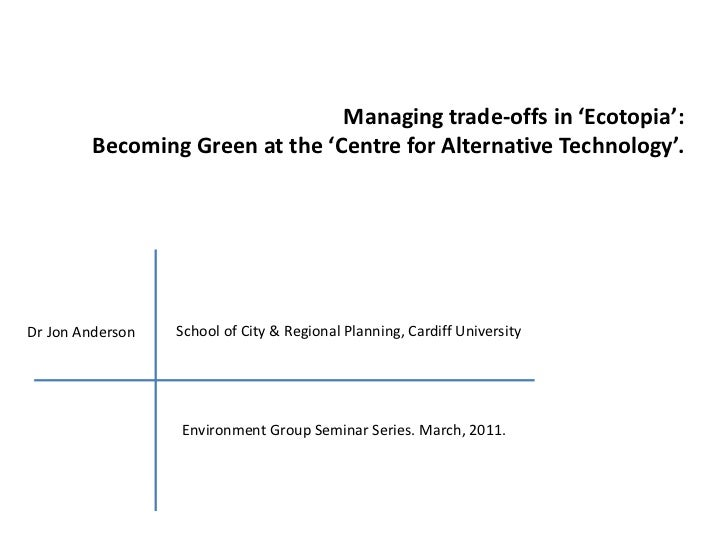 Managing trade-offs in 'Ecotopia':  Becoming Green at the 'Centre for Alternative Technology'. <br />School of City & Regi...